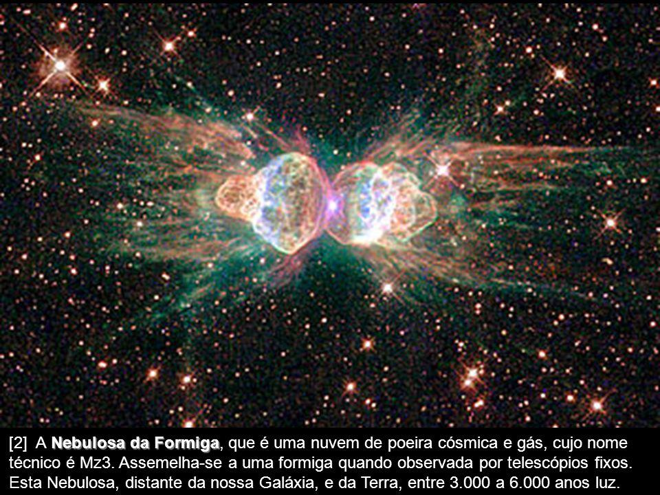 [2] A Nebulosa da Formiga, que é uma nuvem de poeira cósmica e gás, cujo nome técnico é Mz3.
